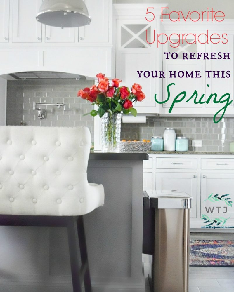 5 Favorite Upgrades to Refresh Your Home this Spring