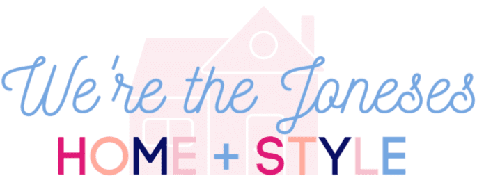 We're The Joneses - a home + style blog